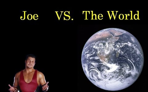 Joe versus the World