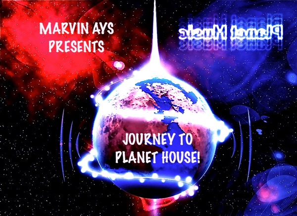 MARVIN AYS PRESENTS JOURNEY TO PLANET HOUSE!