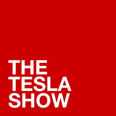 The Tesla Show – A Tesla Podcast