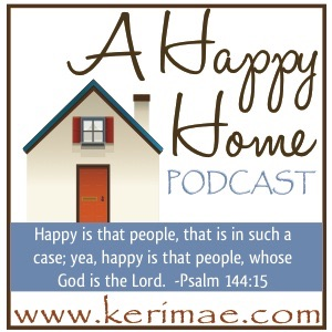 A Happy Home Podcast: Christian Homemaking Homeschooling Homesteading | Family Home School & Biblical Discipleship | Keri Mae