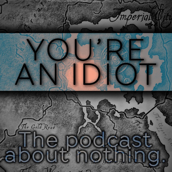 Podcast – You're An Idiot