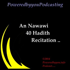 PoweredbyyouPodcasting-An Nawawi 40 Hadith Recitation
