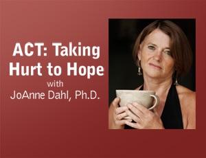 ACT: Taking Hurt to Hope – JoAnne Dahl