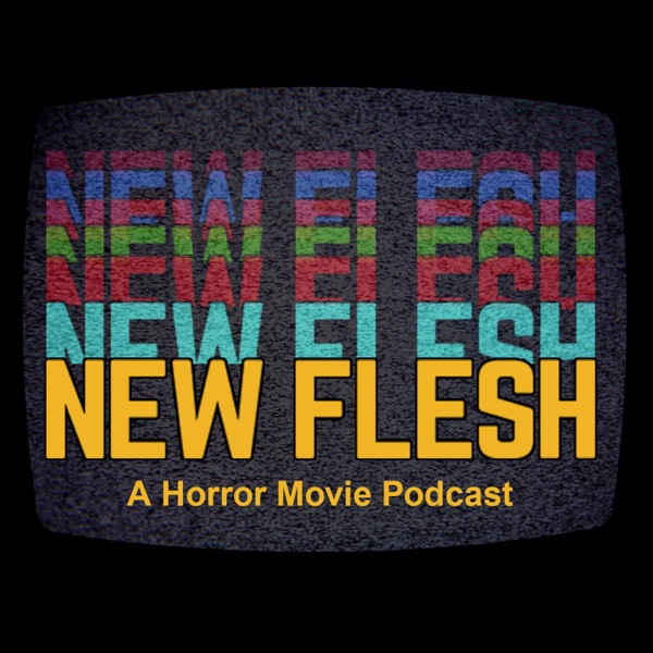 The New Flesh Horror Movies Horror Movie Podcast