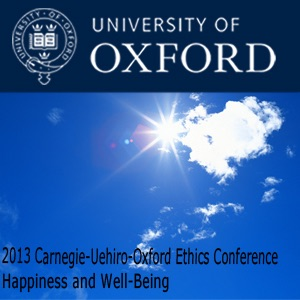 2013 Carnegie-Uehiro-Oxford Ethics Conference: Happiness and Well-Being