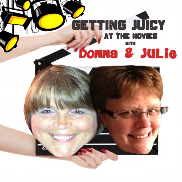 Getting Juicy At The Movies With Donna & Julie