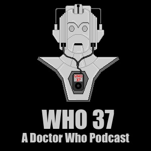 WHO 37 - A Doctor Who Podcast