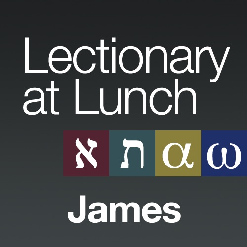 Lectionary at Lunch: James