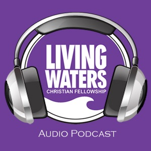Living Waters Christian Fellowship Audio Podcast