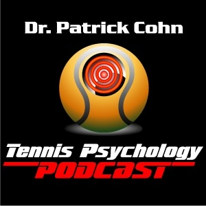 Tennis Psychology Podcast:Dr. Patrick Cohn