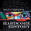 Dan Carlin's Hardcore History - Dan Carlin