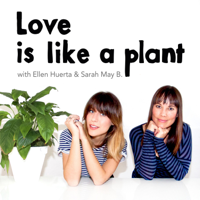 Podcast cover art for Love is like a plant