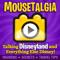 Mousetalgia! - Your Disneyland Podcast