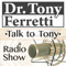 ' Talk to Tony - Radio Show ' Licensed Psychologist, Speaker, Author, and Media Personality