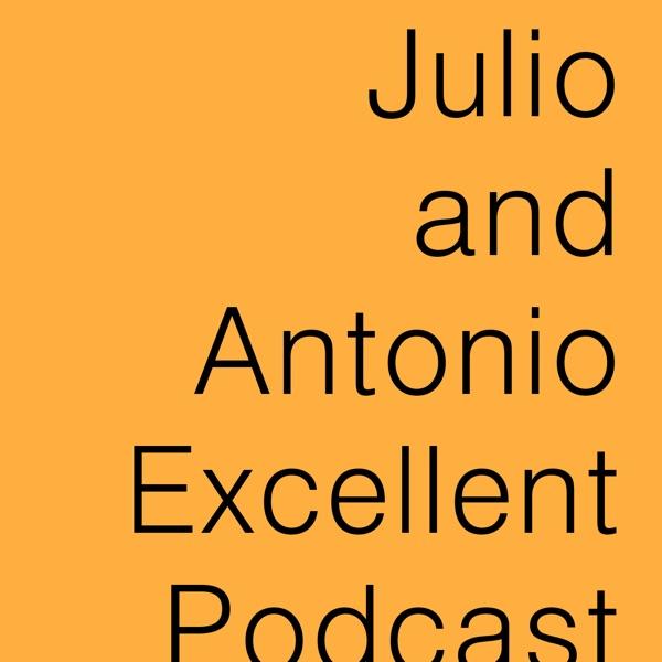 Julio and Antonio Excellent Podcast