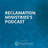 Reclamation Ministries's Podcast podcast