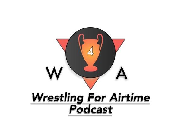 Wrestling For Airtime Podcast