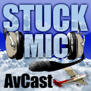 Stuck Mic AvCast – An Aviation Podcast About Learning to Fly, Living to Fly, & Loving to Fly