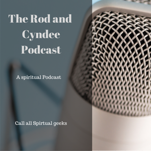 The Rod And Cyndee Spiritual Podcast