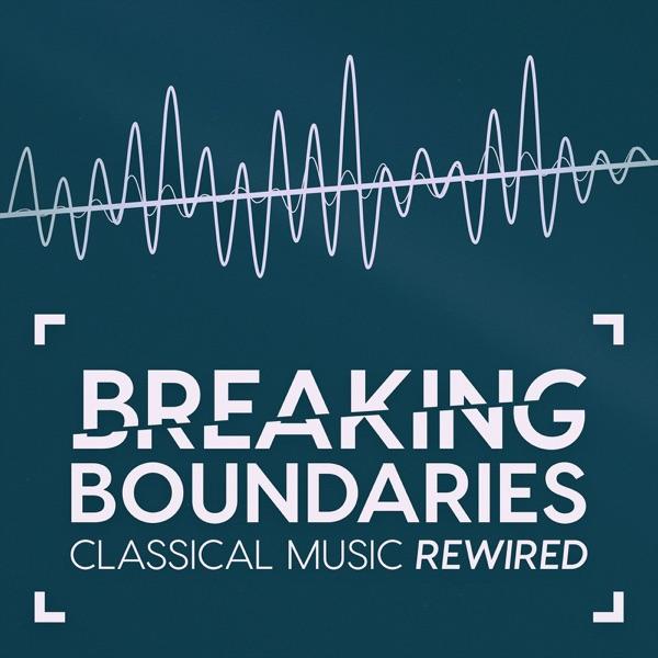 Breaking Boundaries – Classical Music Rewired | Listen Free