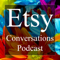 Etsy Conversations Podcast | Arts & Crafts | DIY | Online Business | Ecommerce | Online Shopping | Entrepreneur Interviews