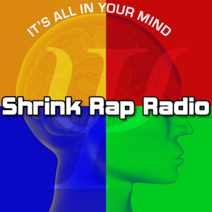 Shrink Rap Radio Psychology Interviews: Exploring brain, body, mind, spirit, intuition, leadership, research, psychotherapy a