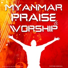 Myanmar Praise and Worship Podcast