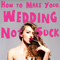 How to Make Your Wedding Not Suck