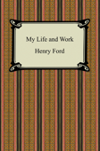 Download and Read Online My Life and Work (The Autobiography of Henry Ford)