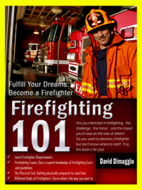 Firefighter 101: Fulfill Your Dreams of Becoming a Firefighter