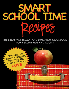 Smart School Time Recipes: The Breakfast, Snack, and Lunchbox Cookbook for Healthy Kids and Adults Book Review