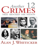 Another 12 Crimes That Shocked the Nation