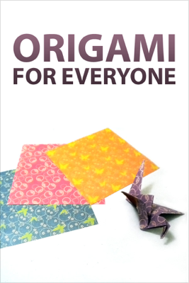 Origami for Everyone - Authors and Editors of Instructables book