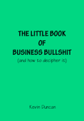 The Little Book of Business Bullshit (Enhanced Version)