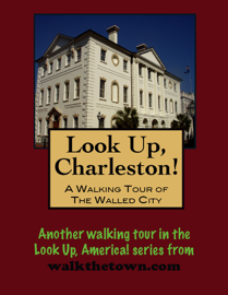Look Up, Charleston! A Walking Tour of Charleston, South Carolina: Walled City