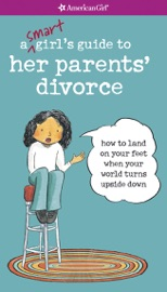 A Smart Girl's Guide to Her Parents' Divorce