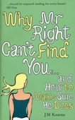 Why Mr Right Can't Find You...and How to Make Sure He Does