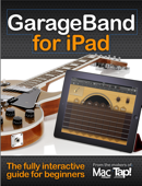 GarageBand for iPad: The complete video guide for beginners Book Cover