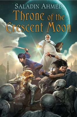 Throne of the Crescent Moon - Saladin Ahmed book