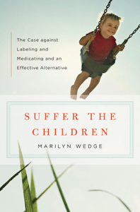 Suffer the Children: The Case against Labeling and Medicating and an Effective Alternative Summary