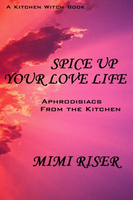 Spice Up Your Love Life! Aphrodisiacs from the Kitchen