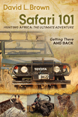 Safari 101 Hunting Africa: The Ultimate Adventure - David L. Brown book