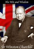 Sir Winston Churchill: His Wit and Wisdom