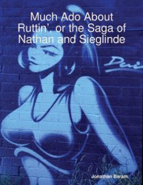 Much Ado About Ruttin', or the Saga of Nathan and Sieglinde book