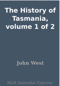 The History of Tasmania, volume 1 of 2