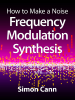 How to Make a Noise: Frequency Modulation Synthesis - Simon Cann
