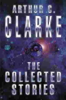 Sir Arthur C. Clarke - The Collected Stories Of Arthur C. Clarke artwork