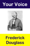 Your Voice: Frederick Douglass