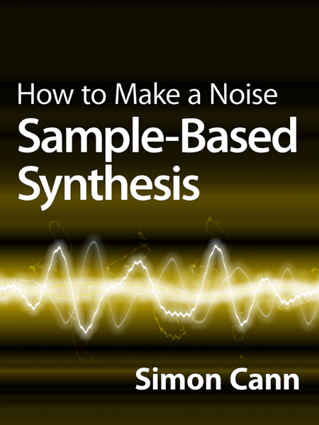 How to Make a Noise: Sample-Based Synthesis di Simon Cann
