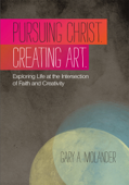 Pursuing Christ. Creating Art.